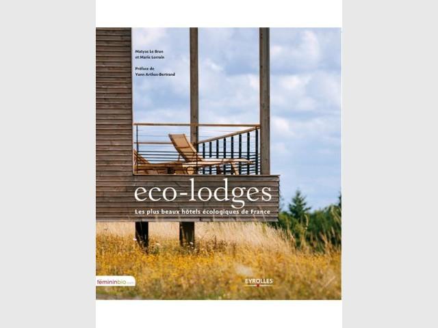 Eco-lodges, les plus beaux hôtels écologiques de F