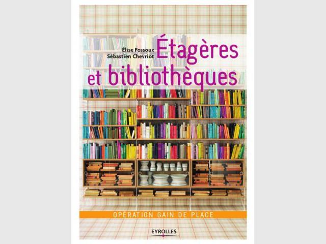 Etagères et bibliothèques, opération gain de place - Bien choisir sa bibliothèque